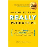 How To Be REALLY Productive Achieving clarity and getting results in a world where work never ends by Marshall, Grace, 9781292083834