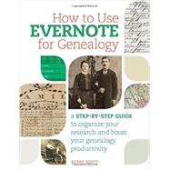 How to Use Evernote for Genealogy: A Step-by-step Guide to Organize Your Research and Boost Your Genealogy Productivity by Scott, Kerry, 9781440343834