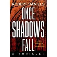 Once Shadows Fall A Thriller by Daniels, Robert, 9781629533834