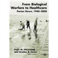 From Biological Warfare To Healthcare Porton Down 1940-2000 by Hammond, Peter M.; Carter, Gradon, 9780333753835