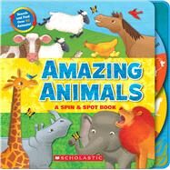 Amazing Animals A Spin & Spot Book by Charlesworth, Liza; Reese, Brandon, 9780545783835