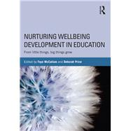 Nurturing Wellbeing Development in Education: From Little Things, Big Things Grow by McCallum; Faye, 9781138793835