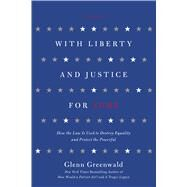 With Liberty and Justice for Some How the Law Is Used to Destroy Equality and Protect the Powerful by Greenwald, Glenn, 9781250013835