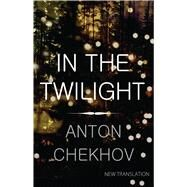 In the Twilight by Chekhov, Anton Pavlovich; Aplin, Hugh, 9781847493835