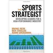 The Sports Strategist Developing Leaders for a High-Performance Industry by Rein, Irving; Shields, Ben; Grossman, Adam, 9780199343836