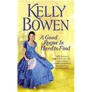 A Good Rogue Is Hard to Find by Bowen, Kelly, 9781455583836