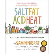 Salt, Fat, Acid, Heat The Four Elements of Good Cooking by Nosrat, Samin; MacNaughton, Wendy, 9781476753836