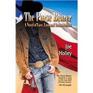 The Purse Bearer: A Novel of Love, Lust and Texas Politics by Holley, Joe, 9781609403836