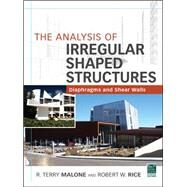 The Analysis of Irregular Shaped Structures Diaphragms and Shear Walls by Malone, Terry R.; Rice, Robert, 9780071763837