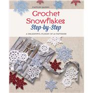 Crochet Snowflakes Step-by-Step A Delightful Flurry of 40 Patterns for Beginners by Sainio, Caitlin, 9781250093837