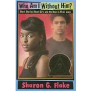 Who Am I Without Him? by Flake, Sharon, 9781423103837