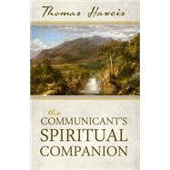 The Communicant's Spiritual Companion by Haweis, Thomas, 9781601783837