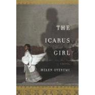 Icarus Girl : A Novel by OYEYEMI, HELEN, 9780385513838
