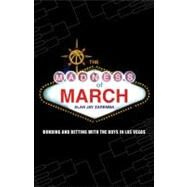 The Madness of March: Bonding and Betting With the Boys in Las Vegas by Zaremba, Alan Jay, 9780803213838