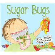 Sugar Bugs by Weisz, Sam, 9780988833838