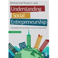 Understanding Social Entrepreneurship: The Relentless Pursuit of Mission in an Ever Changing World by Kickul; Jill, 9781138903838