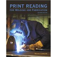 Print Reading for Welders and Fabrication by Corgan, Kevin, 9780133803839