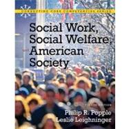 Social Work, Social Welfare and American Society by Popple, Philip R.; Leighninger, Leslie, 9780205793839