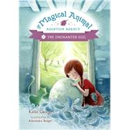 The Magical Animal Adoption Agency, Book 2 The Enchanted Egg by George, Kallie; Boiger, Alexandra, 9781423183839