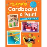 Let's Get Crafty With Cardboard and Paint by Cico Books, 9781782493839