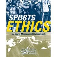 Sports Ethics for Sports Management Professionals by Thornton, Patrick K.; Champion, Walter T., Jr.; Ruddell, Lawrence S., 9780763743840