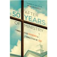 After 50 Years of Ministry 7 Things I'd Do Differently and 7 Things I'd Do the Same by Russell, Bob; Graham, Jack N, 9780802413840