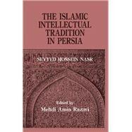 The Islamic Intellectual Tradition in Persia by Aminrazavi,Mehdi Amin Razavi, 9781138883840