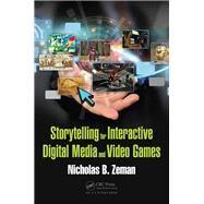 Storytelling for Interactive Digital Media and Video Games by Zeman; Nicholas B., 9781498703840