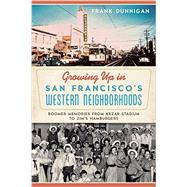 Growing Up in San Francisco's Western Neighborhoods by Dunnigan, Frank, 9781626193840
