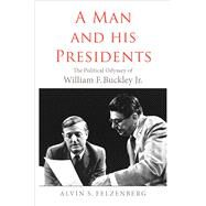 A Man and His Presidents by Felzenberg, Alvin S., 9780300163841