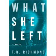 What She Left by Richmond, T. R., 9781476773841