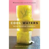 Cool Waters : 50 Refreshing, Healthy, Homemade Thirst Quenchers by Preston-Campbell, Brian, 9781558323841