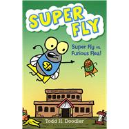 Super Fly vs. Furious Flea! by Doodler, Todd H., 9781619633841