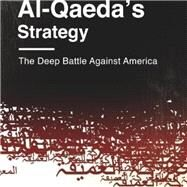 Decoding Al-qaeda's Strategy: The Deep Battle Against America by Ryan, Michael W. S., 9780231163842