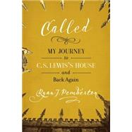 Called: My Journey to C. S. Lewis's House and Back Again by Pemberton, Ryan J., 9780891123842
