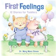 First Feelings (padded cover) Twelve Stories for Toddlers by Simon, Mary Manz; Stott, Dorothy, 9781433643842