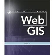 Getting to Know Web Gis by Fu, Pinde, 9781589483842