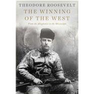 The Winning of the West: From the Alleghenies to the Mississippi by Roosevelt, Theodore, 9781629143842