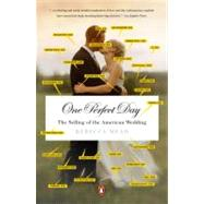 One Perfect Day : The Selling of the American Wedding by Mead, Rebecca (Author), 9780143113843