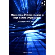 Operational Decision-making in High-hazard Organizations: Drawing a Line in the Sand by Hayes,Jan, 9781409423843