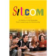 Sitcom: A History in 24 Episodes from I Love Lucy to Community by Austerlitz, Saul, 9781613743843