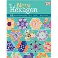 The New Hexagon: 52 Blocks to English Paper Piece by Marek, Katja, 9781604683844