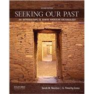 Seeking Our Past An Introduction to North American Archaeology by Neusius, Sarah W.; Gross, G. Timothy, 9780199873845