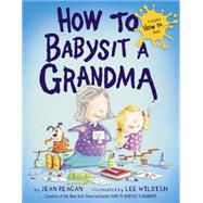 How to Babysit a Grandma by Reagan, Jean; Wildish, Lee, 9780385753845