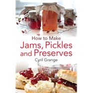 How To Make Jams Pickles And Presesrves by Grange, Cyril, 9780716023845