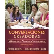 Conversaciones creadoras (with Premium Website, 2 terms (12 months) Printed Access Card) by Brown, Joan; Martin Gaite, Carmen, 9781285733845