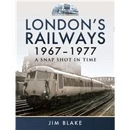 London's Railways 1967 - 1977 by Blake, Jim, 9781473833845