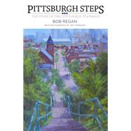 Pittsburgh Steps The Story of the City's Public Stairways by Regan, Bob, 9781493013845