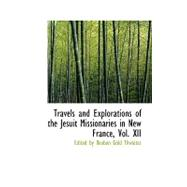Travels and Explorations of the Jesuit Missionaries in New France by Thwaites, Reuben Gold, 9780554583846
