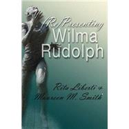 Representing Wilma Rudolph by Liberti, Rita; Smith, Maureen M., 9780815633846